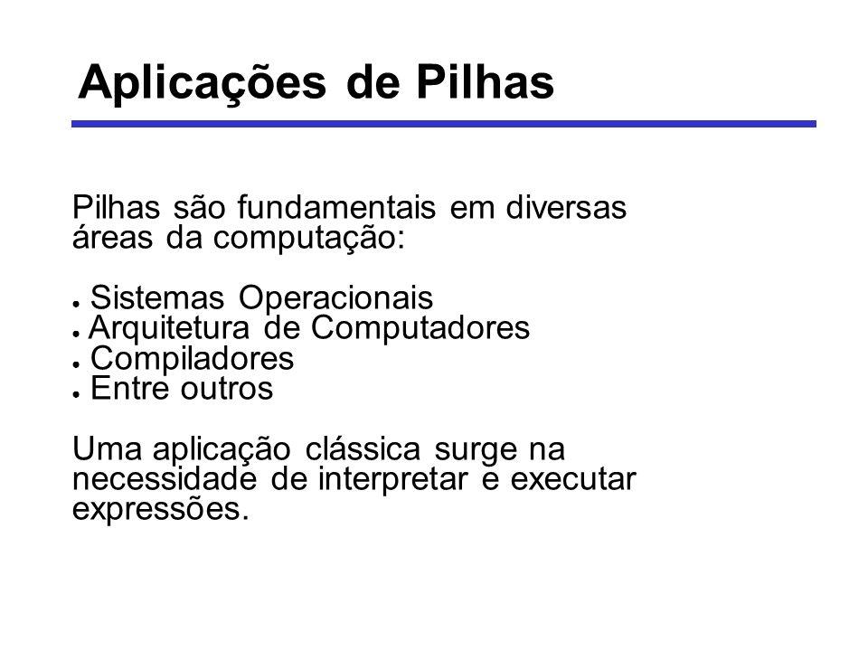 Aplicações de Pilhas Pilhas são fundamentais em diversas áreas da computação: Sistemas Operacionais Arquitetura de Computadores Compiladores Entre out