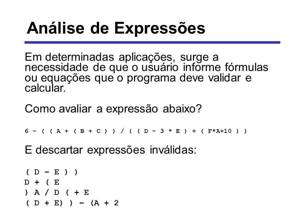 Análise de Expressões Em determinadas aplicações, surge a necessidade de que o usuário informe fórmulas ou equações que o programa deve validar e calc