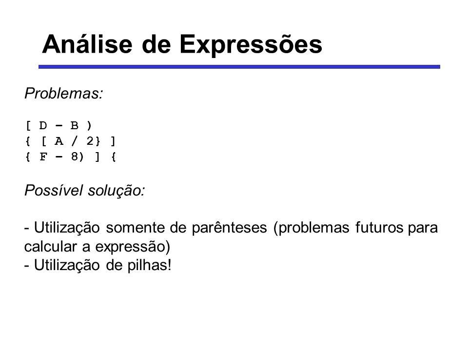 Análise de Expressões Problemas: [ D – B ) { [ A / 2} ] { F – 8) ] { Possível solução: - Utilização somente de parênteses (problemas futuros para calc