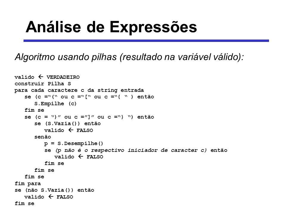 Análise de Expressões Algoritmo usando pilhas (resultado na variável válido): valido VERDADEIRO construir Pilha S para cada caractere c da string entr