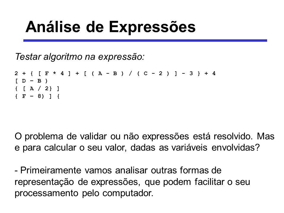 Análise de Expressões Testar algoritmo na expressão: 2 + { [ F * 4 ] + [ ( A - B ) / ( C - 2 ) ] - 3 } + 4 [ D – B ) { [ A / 2} ] { F – 8) ] { O probl