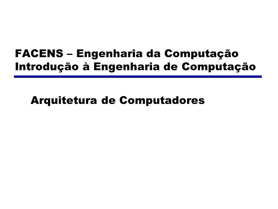 FACENS – Engenharia da Computação Introdução à Engenharia de Computação Arquitetura de Computadores