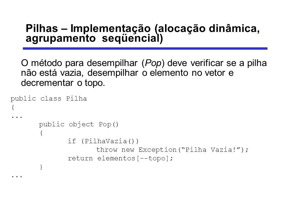 Pilhas – Implementação (alocação dinâmica, agrupamento seqüencial) O método para desempilhar (Pop) deve verificar se a pilha não está vazia, desempilh
