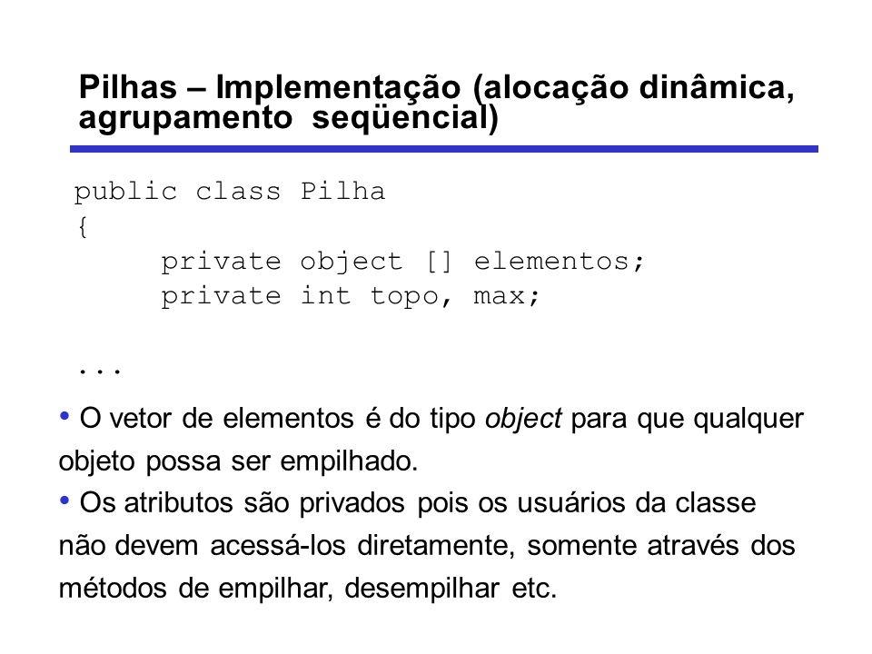 Pilhas – Implementação (alocação dinâmica, agrupamento seqüencial) A inicialização da pilha é feita no seu construtor.