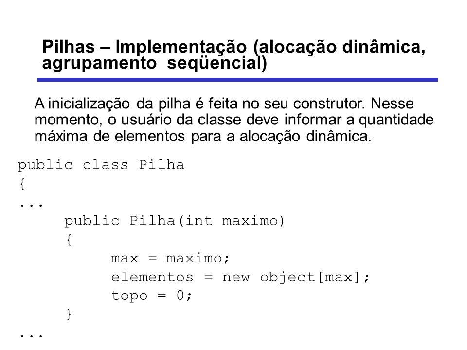Pilhas – Implementação (alocação dinâmica, agrupamento seqüencial) O método para empilhar (Push) deve verificar se a pilha não está cheia, empilhar o elemento no vetor e incrementar o topo.