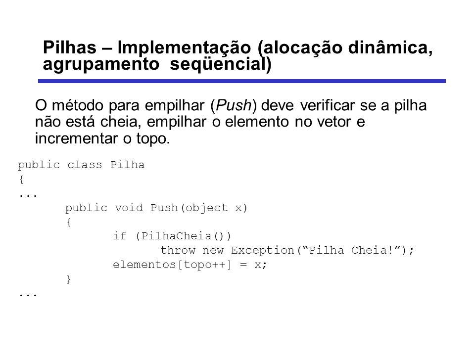 Pilhas – Implementação (alocação dinâmica, agrupamento seqüencial) O método para desempilhar (Pop) deve verificar se a pilha não está vazia, desempilhar o elemento no vetor e decrementar o topo.