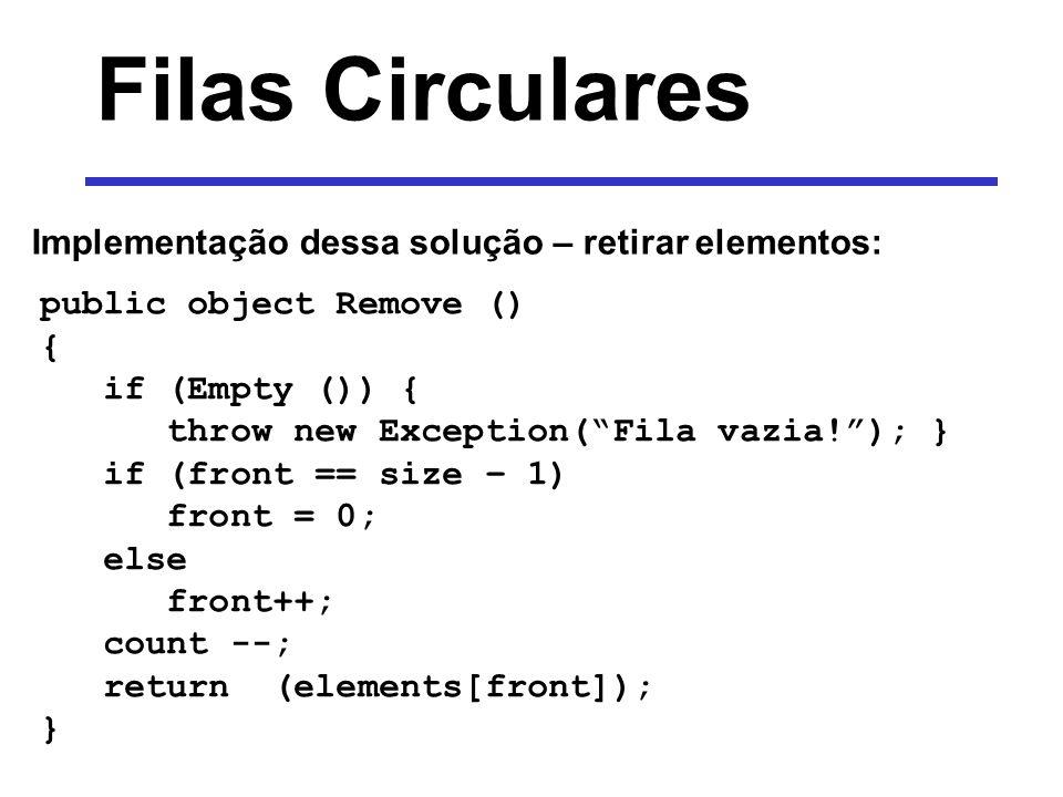 Filas Circulares Implementação dessa solução – retirar elementos: public object Remove () { if (Empty ()) { throw new Exception(Fila vazia!); } if (fr
