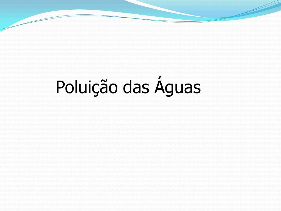Fontes poluidoras Águas superficiais: Esgoto doméstico; Esgoto doméstico; Efluentes industriais; Efluentes industriais; Águas pluviais, carreando impurezas do solo ou contendo esgotos lançados nas galerias; Águas pluviais, carreando impurezas do solo ou contendo esgotos lançados nas galerias; Resíduos sólidos (lixo); Resíduos sólidos (lixo); Pesticidas; Pesticidas; Fertilizantes; Fertilizantes; Detergentes; Detergentes; Precipitação de poluentes atmosféricos (sobre o solo ou a água); Precipitação de poluentes atmosféricos (sobre o solo ou a água); Alteração nas margens dos mananciais, provocando carreamento do solo, como conseqüências da erosão.
