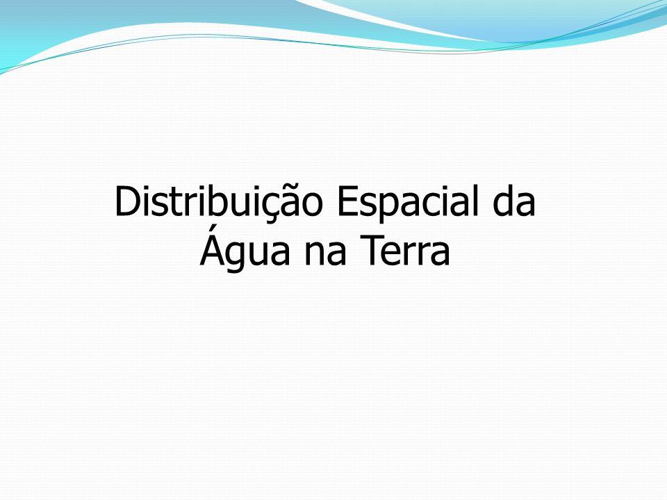 Distribuição Espacial da Água na Terra