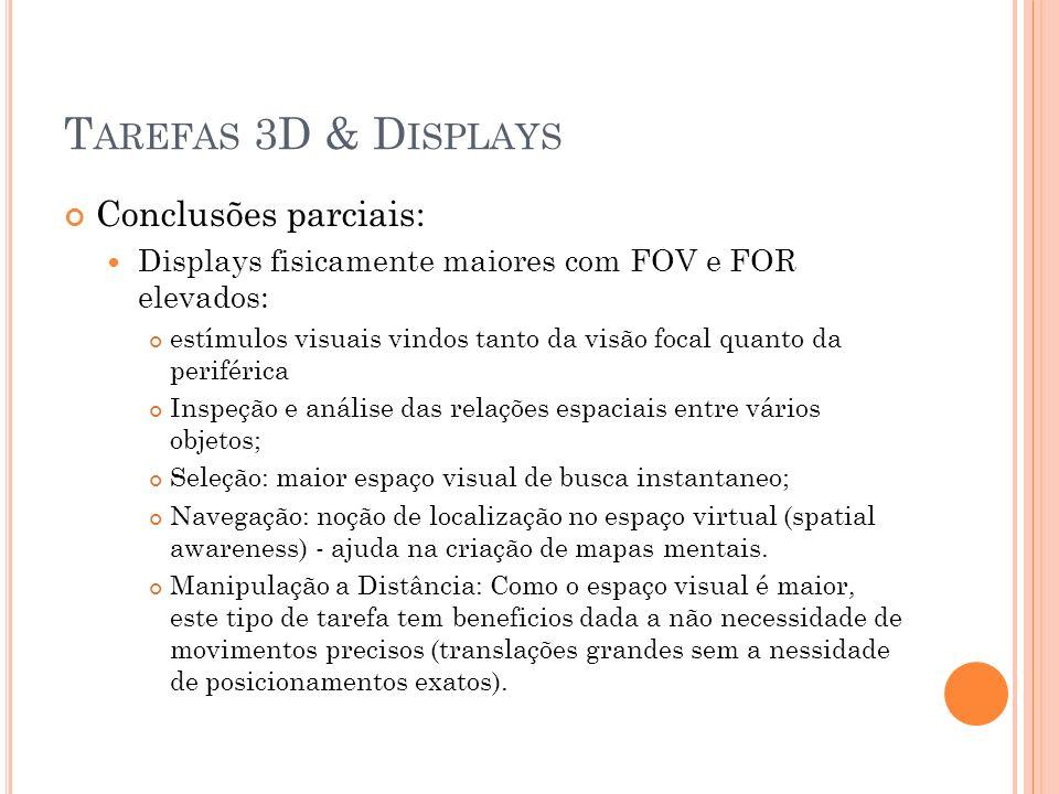 Conclusões parciais: Displays fisicamente maiores com FOV e FOR elevados: estímulos visuais vindos tanto da visão focal quanto da periférica Inspeção