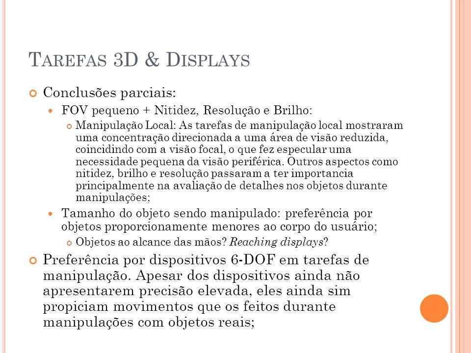T AREFAS 3D & D ISPLAYS Conclusões parciais: FOV pequeno + Nitidez, Resolução e Brilho: Manipulação Local: As tarefas de manipulação local mostraram u