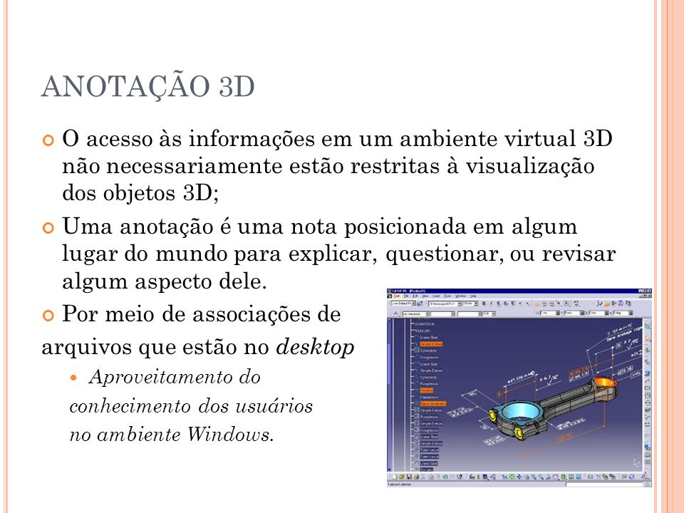ANOTAÇÃO 3D O acesso às informações em um ambiente virtual 3D não necessariamente estão restritas à visualização dos objetos 3D; Uma anotação é uma no