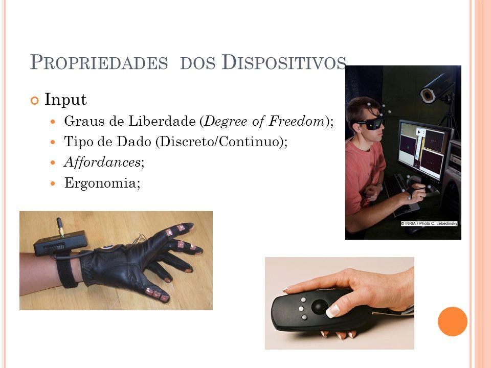 P ROPRIEDADES DOS D ISPOSITIVOS Input Graus de Liberdade ( Degree of Freedom ); Tipo de Dado (Discreto/Continuo); Affordances ; Ergonomia;