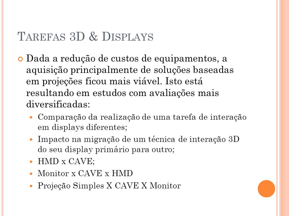 T AREFAS 3D & D ISPLAYS Dada a redução de custos de equipamentos, a aquisição principalmente de soluções baseadas em projeções ficou mais viável. Isto