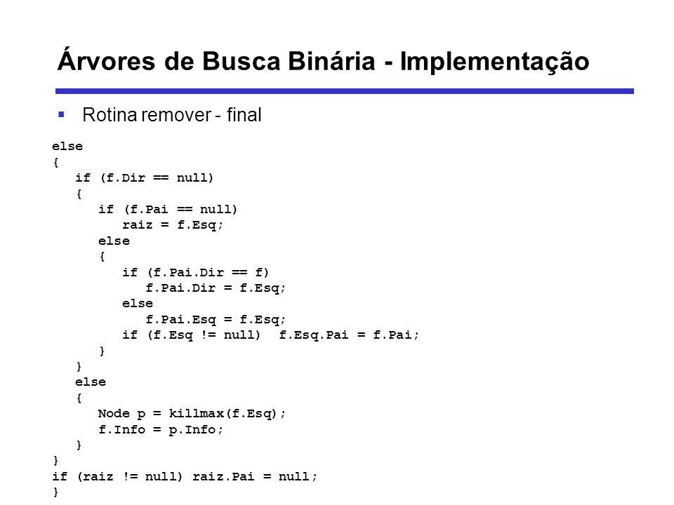 Árvores de Busca Binária - Implementação Rotina remover - final else { if (f.Dir == null) { if (f.Pai == null) raiz = f.Esq; else { if (f.Pai.Dir == f