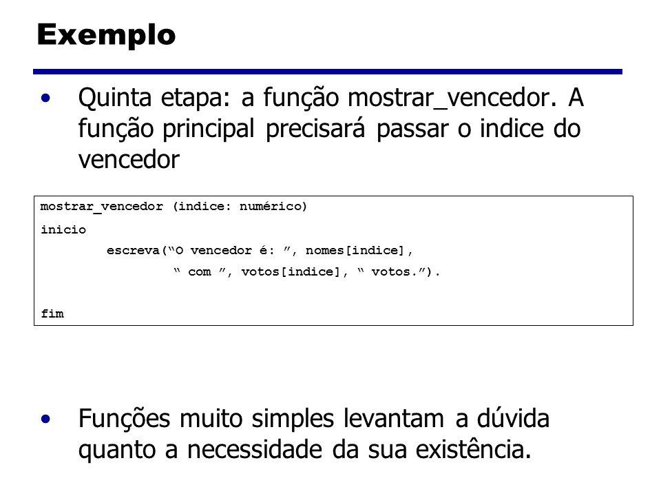 Exemplo Quinta etapa: a função mostrar_vencedor. A função principal precisará passar o indice do vencedor Funções muito simples levantam a dúvida quan