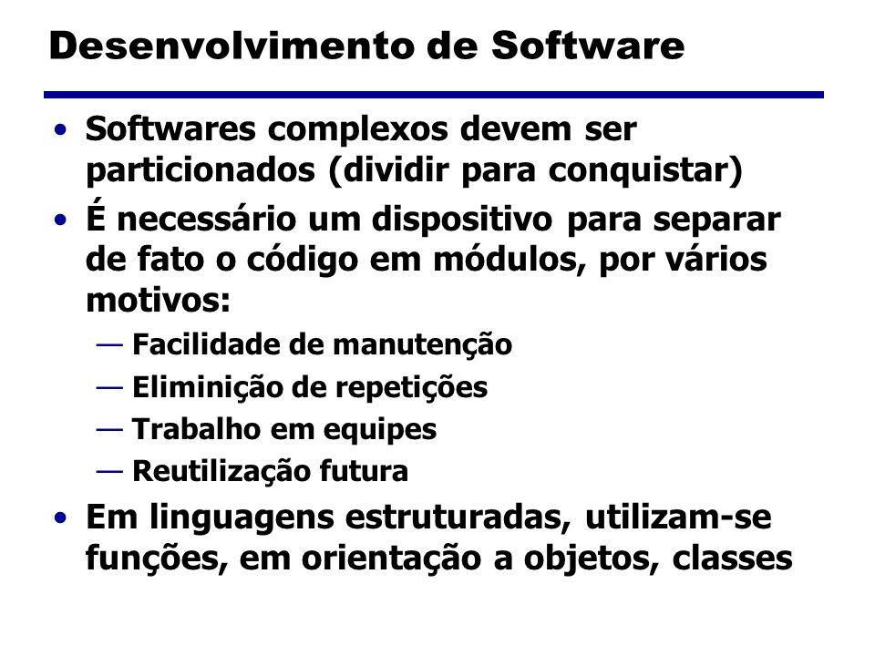 Desenvolvimento de Software Softwares complexos devem ser particionados (dividir para conquistar) É necessário um dispositivo para separar de fato o código em módulos, por vários motivos: Facilidade de manutenção Eliminição de repetições Trabalho em equipes Reutilização futura Em linguagens estruturadas, utilizam-se funções, em orientação a objetos, classes