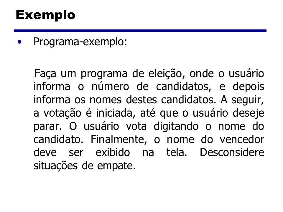 Exemplo Programa-exemplo: Faça um programa de eleição, onde o usuário informa o número de candidatos, e depois informa os nomes destes candidatos. A s