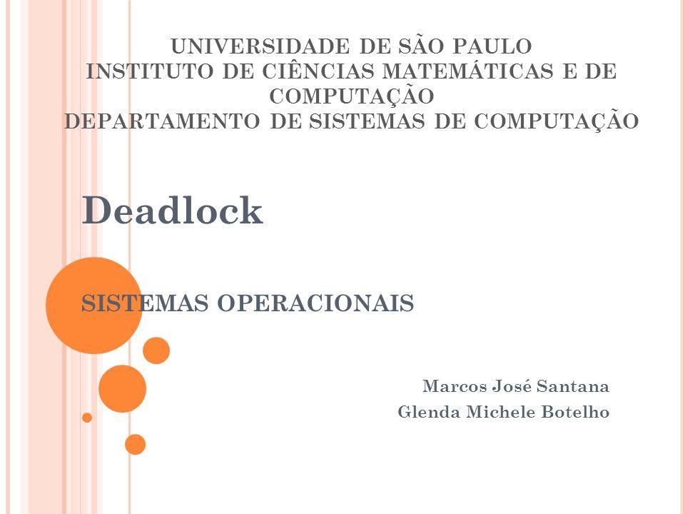 UNIVERSIDADE DE SÃO PAULO INSTITUTO DE CIÊNCIAS MATEMÁTICAS E DE COMPUTAÇÃO DEPARTAMENTO DE SISTEMAS DE COMPUTAÇÃO Deadlock SISTEMAS OPERACIONAIS Marc