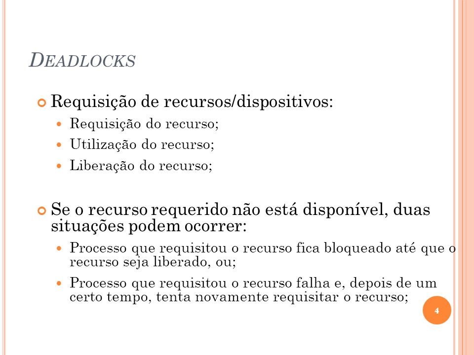 D EADLOCKS Requisição de recursos/dispositivos: Requisição do recurso; Utilização do recurso; Liberação do recurso; Se o recurso requerido não está di