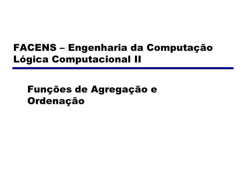FACENS – Engenharia da Computação Lógica Computacional II Funções de Agregação e Ordenação