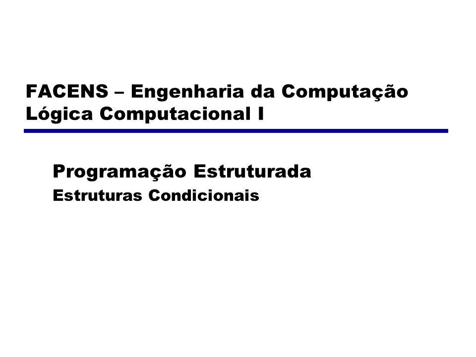 FACENS – Engenharia da Computação Lógica Computacional I Programação Estruturada Estruturas Condicionais