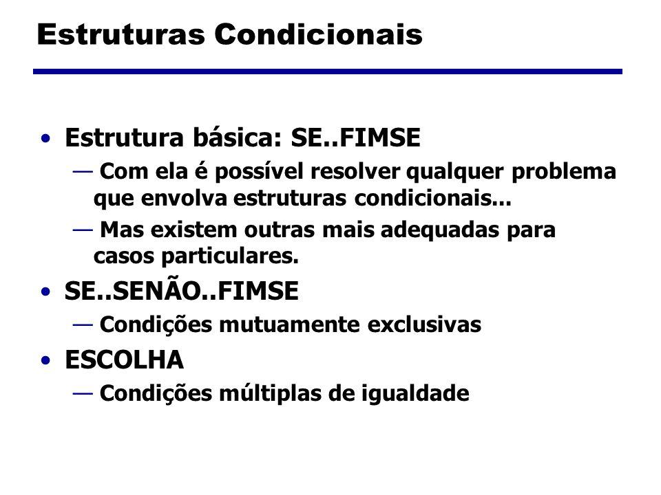 Estruturas Condicionais - SE SE (condição) comando 1 comando 2 comando 3 FIMSE Se a condição é verdadeira, os comandos dentro do bloco SE são executados.