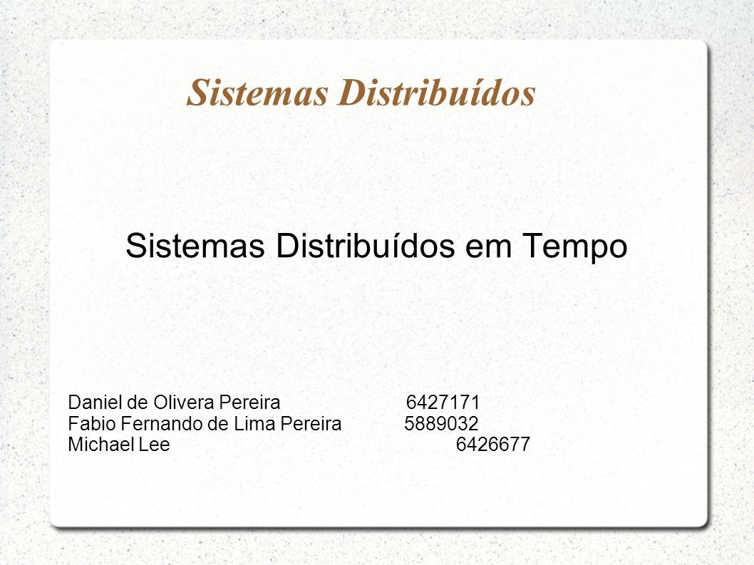 Sistemas Distribuídos Sistemas Distribuídos em Tempo Daniel de Olivera Pereira 6427171 Fabio Fernando de Lima Pereira 5889032 Michael Lee 6426677