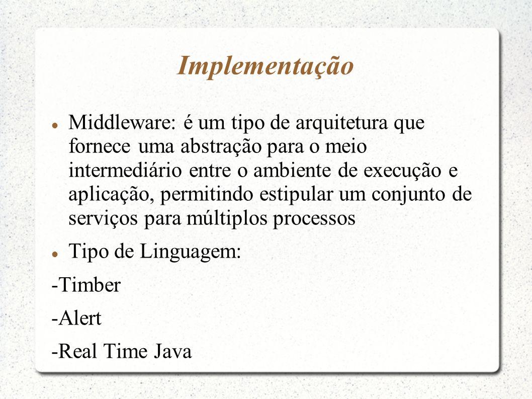 Implementação Middleware: é um tipo de arquitetura que fornece uma abstração para o meio intermediário entre o ambiente de execução e aplicação, permi