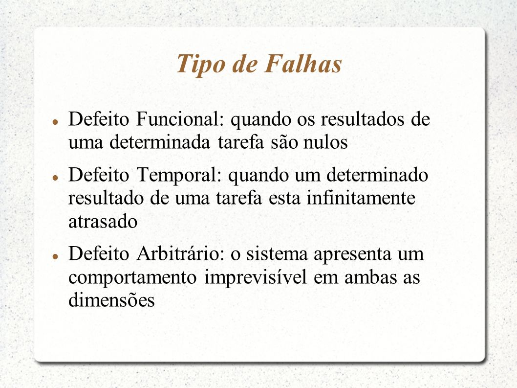 Tipo de Falhas Defeito Funcional: quando os resultados de uma determinada tarefa são nulos Defeito Temporal: quando um determinado resultado de uma ta