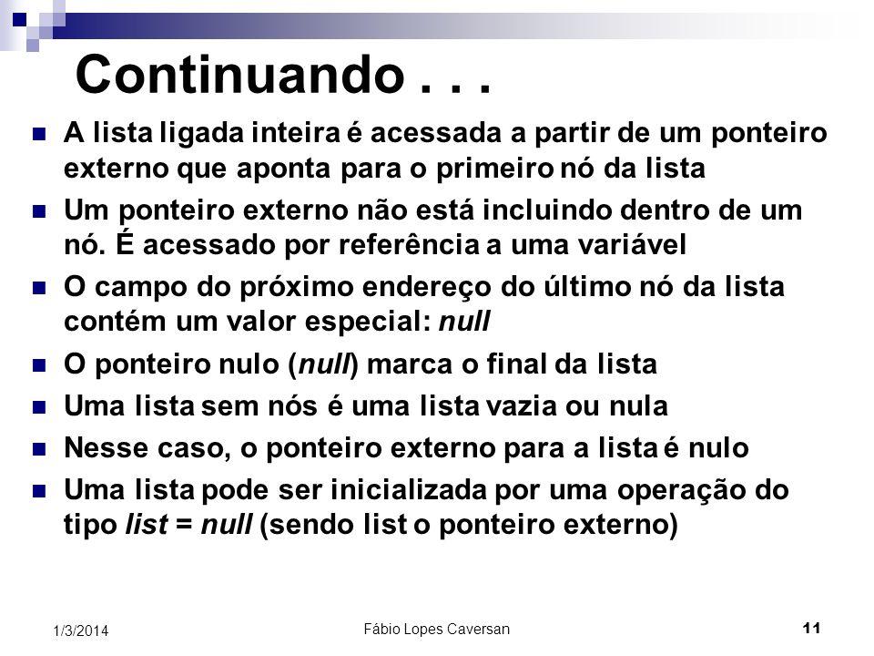 Fábio Lopes Caversan 10 1/3/2014 Algumas representações do nó... Endereço do próximo nó Informação nulo