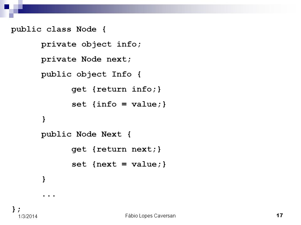 Fábio Lopes Caversan 16 1/3/2014 Permitindo o acesso aos atributos De acordo com a linguagem, pode ser necessária a escrita de métodos para ler e escr