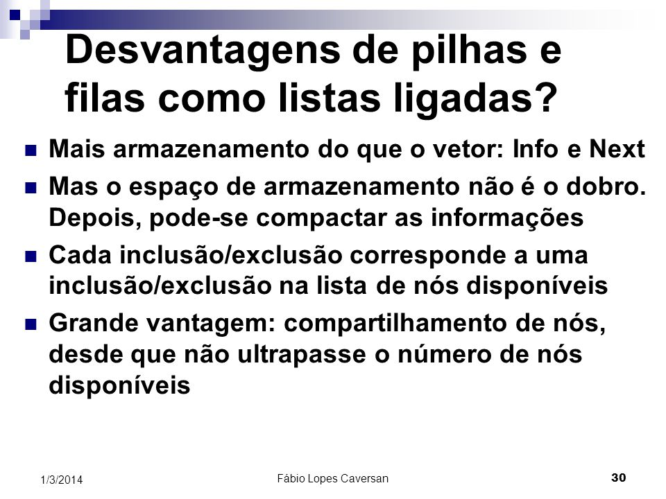 Fábio Lopes Caversan 29 1/3/2014 Algoritmo para q.Insert (x) Node p = new Node(); p.Info = x; p.Next = null; if (rear = = null ) front = p; else rear.