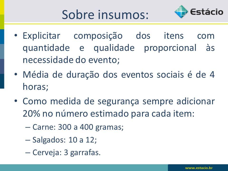 Sobre insumos: Explicitar composição dos itens com quantidade e qualidade proporcional às necessidade do evento; Média de duração dos eventos sociais