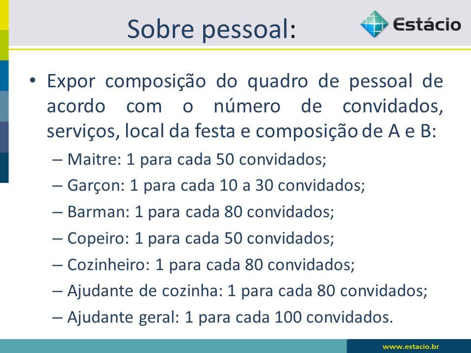 Sobre pessoal: Expor composição do quadro de pessoal de acordo com o número de convidados, serviços, local da festa e composição de A e B: – Maitre: 1