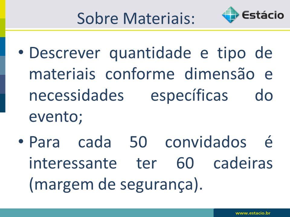 Sobre Materiais: Descrever quantidade e tipo de materiais conforme dimensão e necessidades específicas do evento; Para cada 50 convidados é interessan