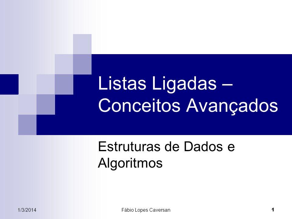 1/3/2014Fábio Lopes Caversan 1 Listas Ligadas – Conceitos Avançados Estruturas de Dados e Algoritmos