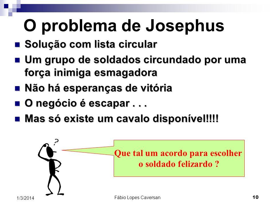 Fábio Lopes Caversan 10 1/3/2014 O problema de Josephus Solução com lista circular Solução com lista circular Um grupo de soldados circundado por uma