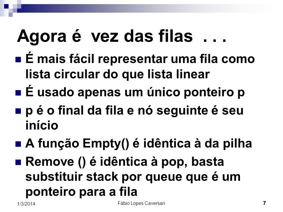 Fábio Lopes Caversan 7 1/3/2014 Agora é vez das filas... É mais fácil representar uma fila como lista circular do que lista linear É usado apenas um ú