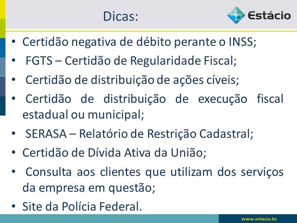 Dicas: Certidão negativa de débito perante o INSS; FGTS – Certidão de Regularidade Fiscal; Certidão de distribuição de ações cíveis; Certidão de distr
