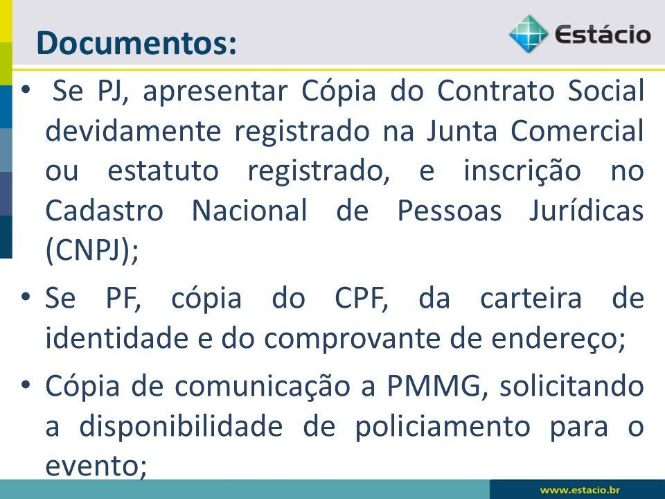 Documentos: Se PJ, apresentar Cópia do Contrato Social devidamente registrado na Junta Comercial ou estatuto registrado, e inscrição no Cadastro Nacio