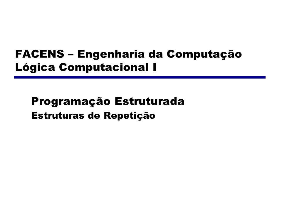 FACENS – Engenharia da Computação Lógica Computacional I Programação Estruturada Estruturas de Repetição