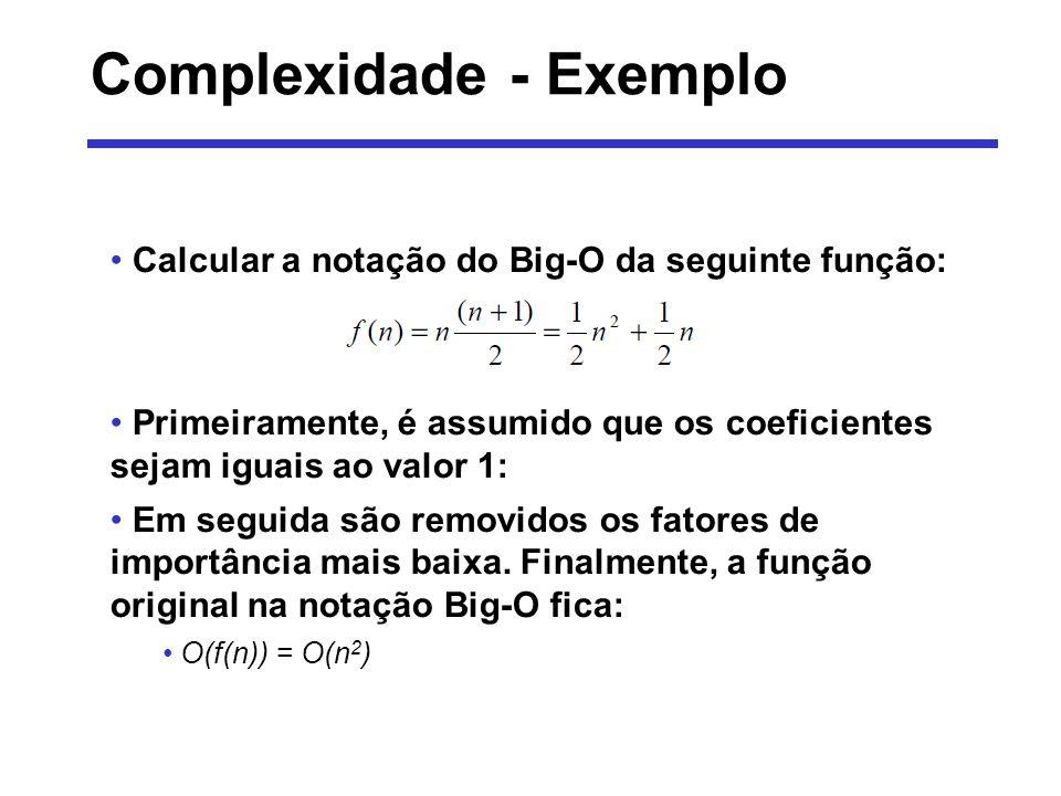Complexidade - Comparações A procura binária é de ordem O(log 2 n) A procura seqüencial é de ordem O(n) Tanto a ordenação por borbulhamento como ordenação de seleção direta são da ordem O(n 2 )