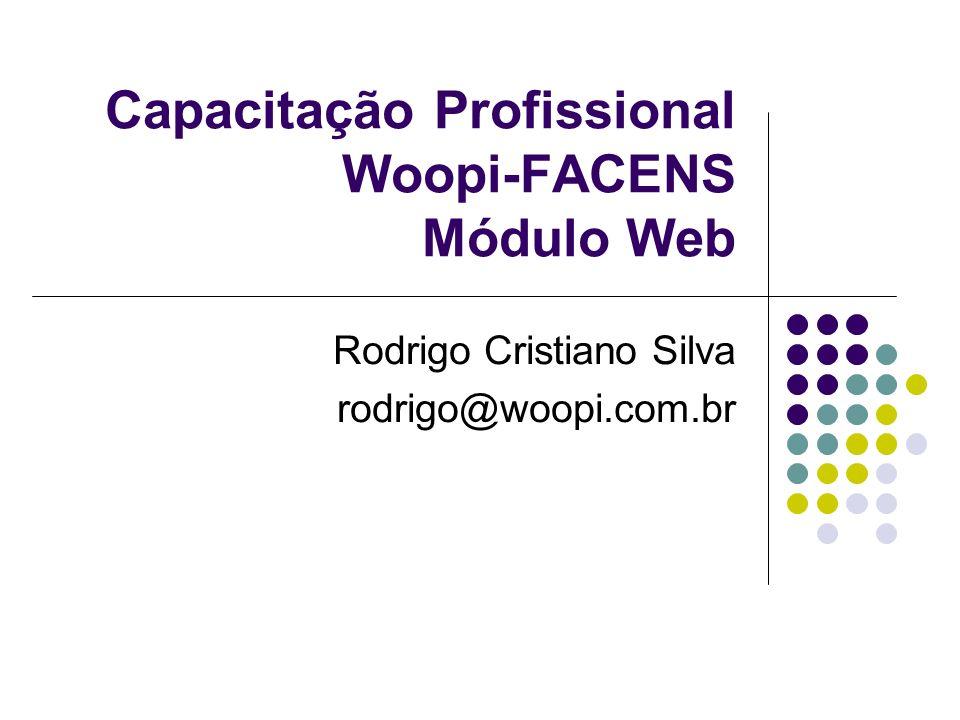 Capacitação Profissional Woopi-FACENS Módulo Web Rodrigo Cristiano Silva rodrigo@woopi.com.br