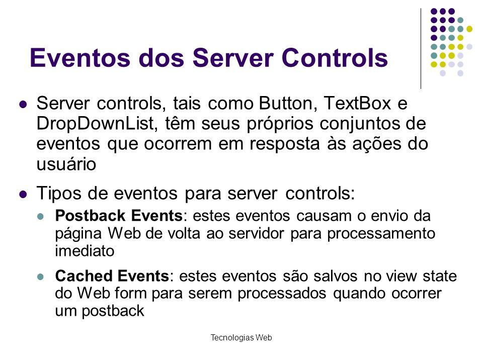 Tecnologias Web Eventos dos Server Controls Server controls, tais como Button, TextBox e DropDownList, têm seus próprios conjuntos de eventos que ocor