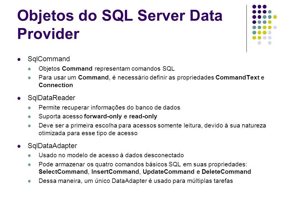 Objetos do SQL Server Data Provider SqlCommand Objetos Command representam comandos SQL Para usar um Command, é necessário definir as propriedades Com