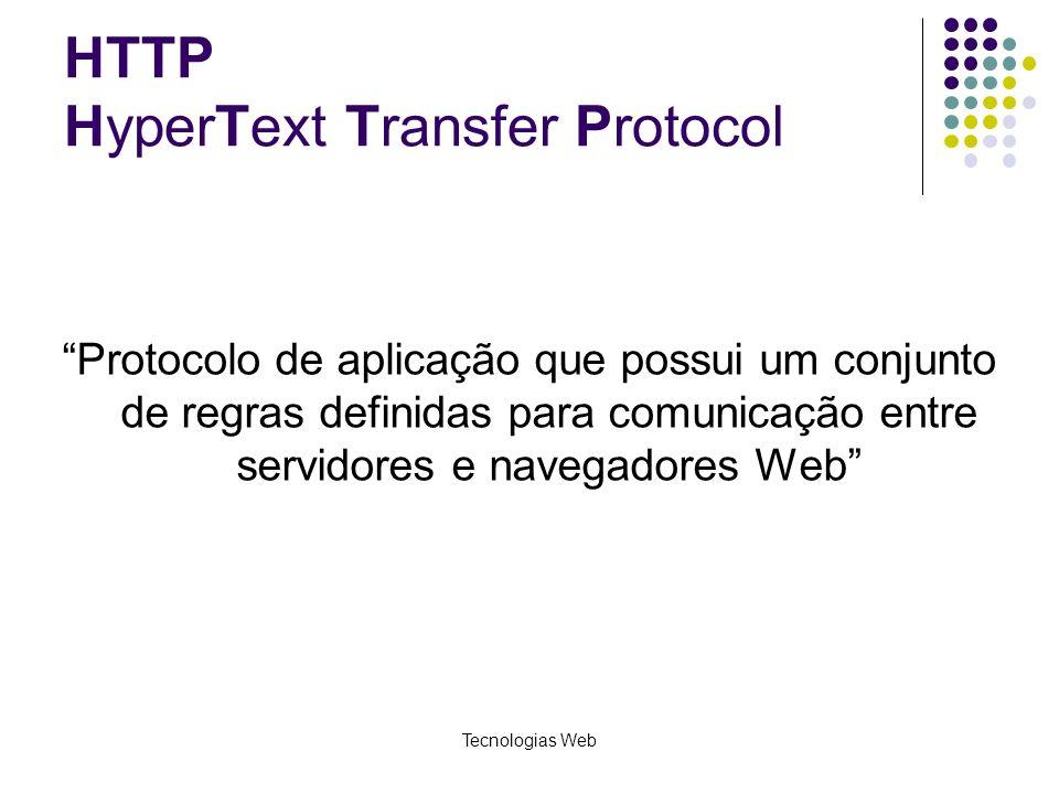 Tecnologias Web HTTP HyperText Transfer Protocol Protocolo de aplicação que possui um conjunto de regras definidas para comunicação entre servidores e