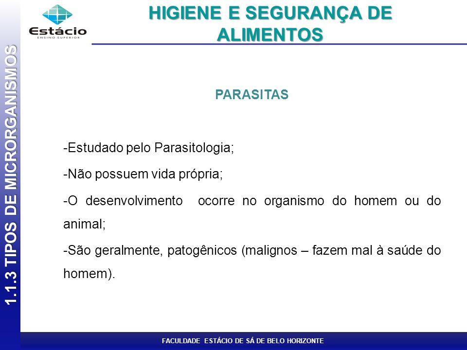 FACULDADE ESTÁCIO DE SÁ DE BELO HORIZONTE PARASITAS -Estudado pelo Parasitologia; -Não possuem vida própria; -O desenvolvimento ocorre no organismo do