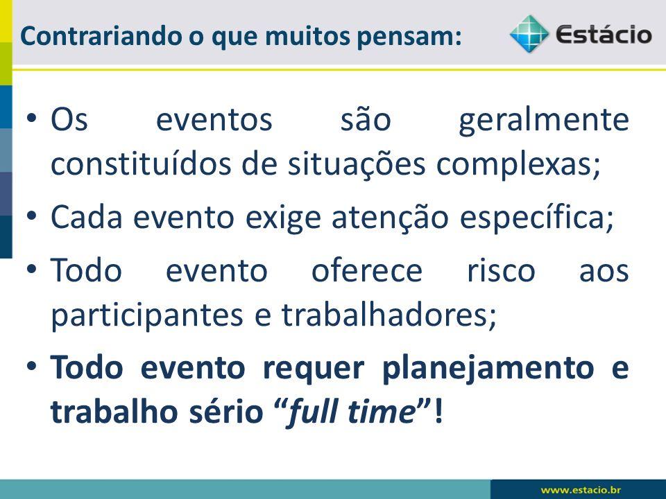 Os eventos são geralmente constituídos de situações complexas; Cada evento exige atenção específica; Todo evento oferece risco aos participantes e tra