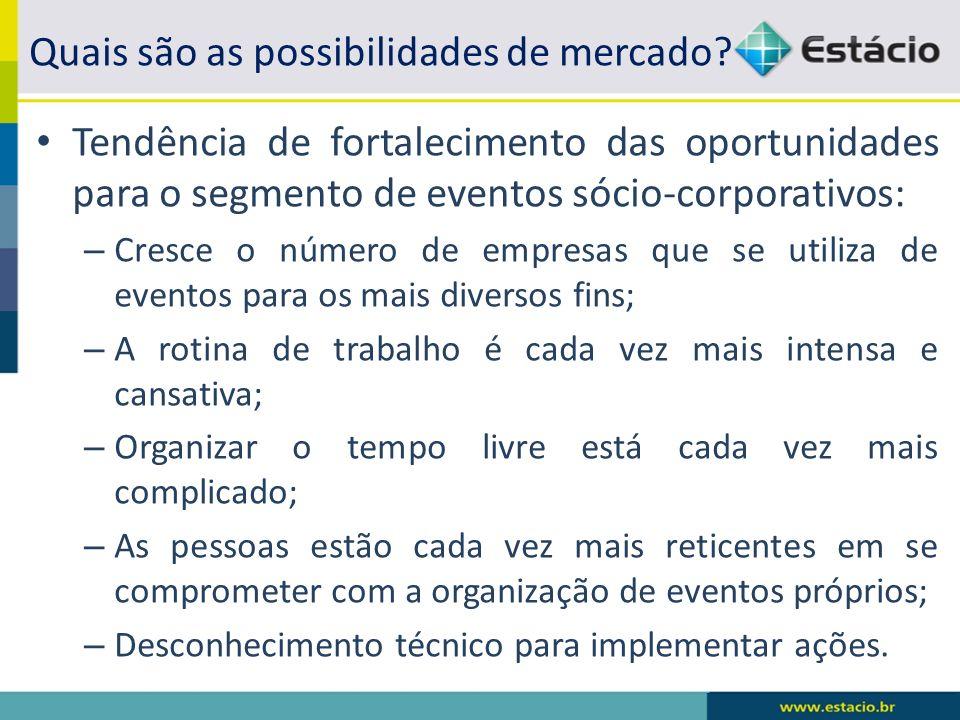Quais são as possibilidades de mercado? Tendência de fortalecimento das oportunidades para o segmento de eventos sócio-corporativos: – Cresce o número